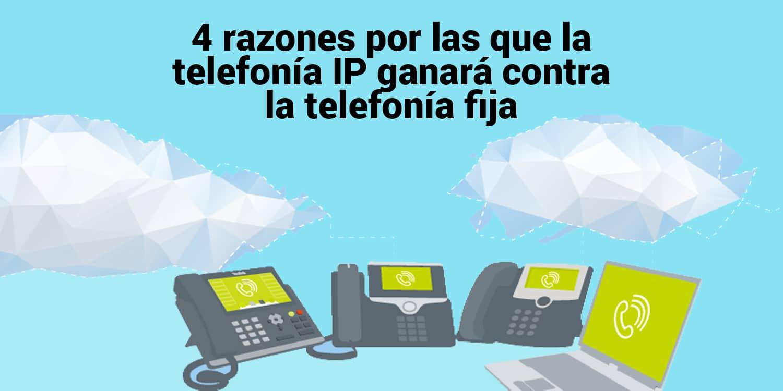 4 razones por las que la telefonía IP ganará contra la telefonía fija