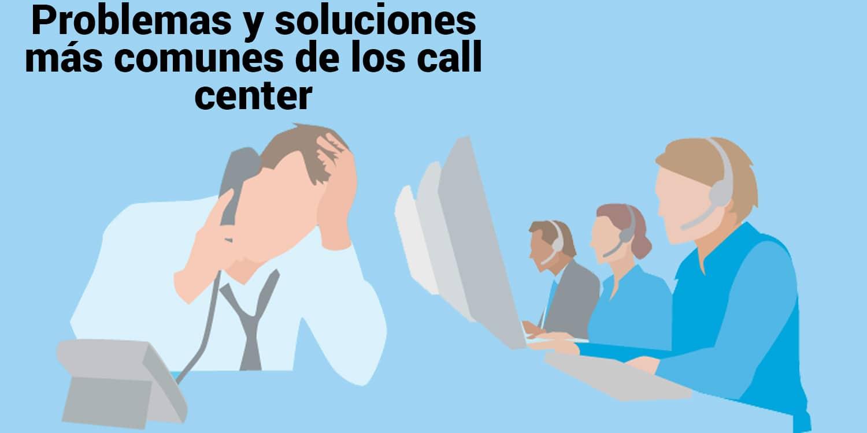 Problemas y soluciones más comunes de los call center