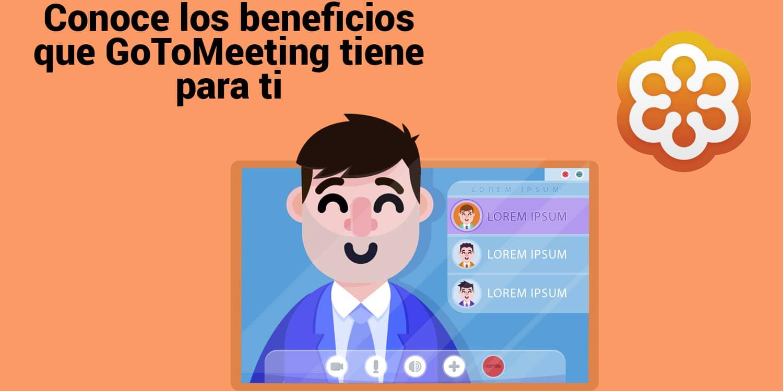 Conoce los beneficios que GoToMeeting tiene para ti
