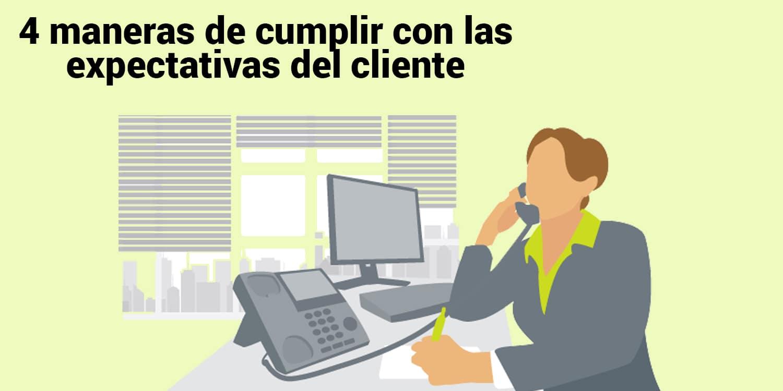 4 maneras de cumplir con las expectativas del cliente