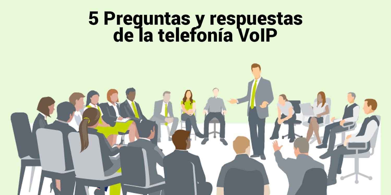 5 Preguntas y respuestas de la telefonía VoIP