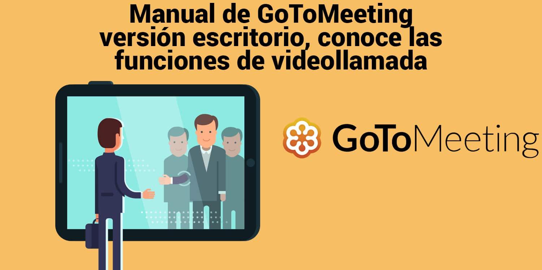 Manual de GoToMeeting versión escritorio, conoce las funciones de videollamada